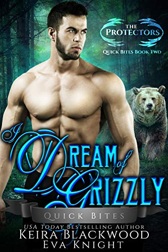 I Dream of Grizzly: A Werebear Shifter and Witch Romance (The Protectors Quick Bites Book 2) (Quick Bites)