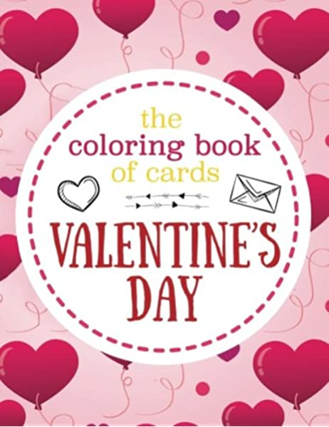 Amazon.com: The Coloring Book Of Cards: Valentine's Day: Valentine Cards To  Cut, Color And Share - Valentine's Day Coloring Book For Kids, Adults,  Girls And Boys (BEST Gift For Valentine's Day) (