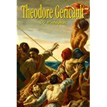 Theodore Gericault: 100 Masterpieces (Annotated Masterpieces Book 137)