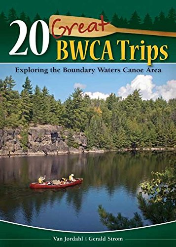 20 Great BWCA Trips: Exploring the Boundary Waters Canoe Area
