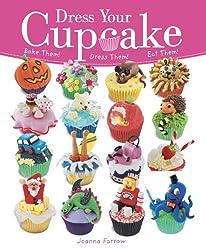 Dress Your Cupcake: Bake Them! Dress Them! Eat Them!