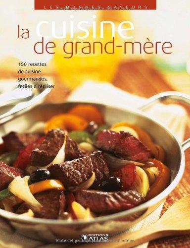 Les bonnes saveurs - La cuisine de grand-mère Broché – 15 septembre 2004 Collectif ATLAS 2723448746 379782723448741
