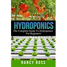 Hydroponics: The Complete Guide To Hydroponics For Beginners