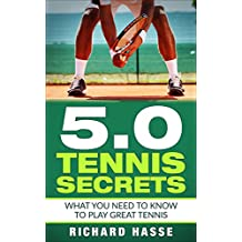 5.0 Tennis Secrets: What You Need to Know to Play Great Tennis