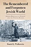 Book Cover for The Remembered and Forgotten Jewish World: Jewish Heritage in Europe and the United States