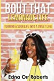 Bout that Lemonade Life: Turning a Sour Life into a Sweet Life!