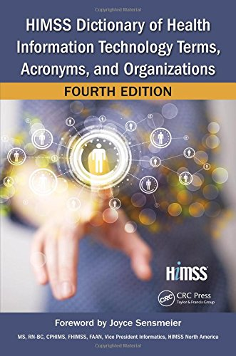 HIMSS Dictionary of Health Information Technology Terms, Acronyms, and Organizations, Fourth Edition (HIMSS Book Series)
