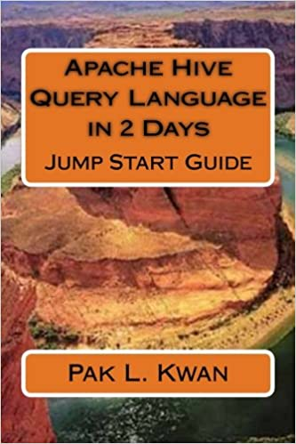 Apache Hive Query Language in 2 Days: Jump Start Guide: Volume 1 (Jump Start In 2 Days Series)