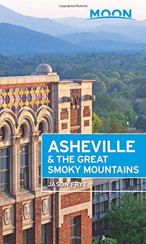 Asheville Nc - Moon Asheville & the Great Smoky Mountains (Travel Guide)