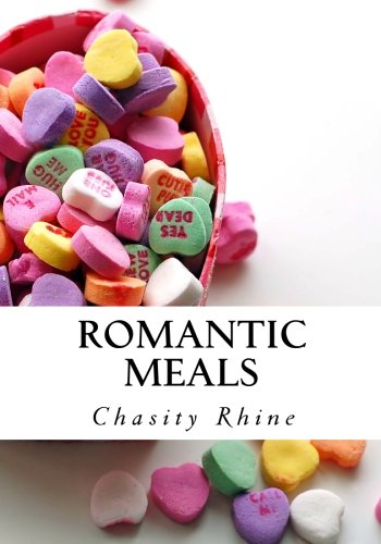 romantic meals romantic cooking valentines day food chasity rhine 9781453762424 amazoncom books