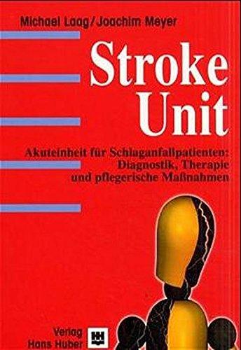 Stroke unit: Akuteinheit für Schlaganfallpatienten: Diagnostik, Therapie und pflegerische Massnahmen