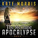 The McClane Apocalypse, Book 1 Audiobook by Kate Morris Narrated by Andrya Ambro