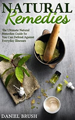 Natural Remedies: The Ultimate Natural Remedies Guide so you can defend against everyday illnesses
