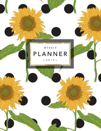 (Weekly Planner 2019: Floral Planner | 2019 Organizer with Bonus Dotted Grid Pages, Inspirational Quotes + To-Do Lists | Sunflowers and Polka Dots (2019 Planner) (Volume 16))