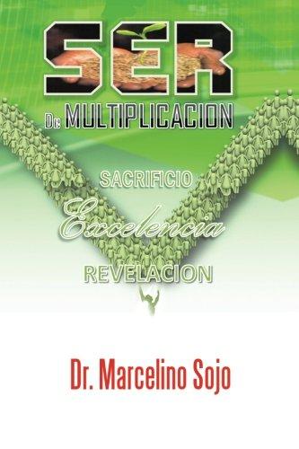 Ser De  Multiplicacion: Sacrificio Exelelcia y Revelacion (Spanish Edition) [Dr Marcelino Sojo] (Tapa Blanda)