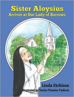 Sister Aloysius Arrives at Our Lady of Sorrows: Volume 2 (Sister Aloysius Shares)