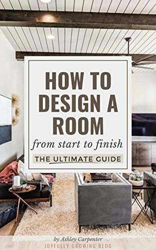How To Design A Room: From Start To Finish - The Ultimate ()