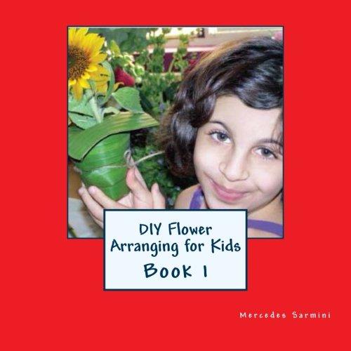 Download DIY Flower Arranging for Kids: Book 1 (Volume 1) PDF