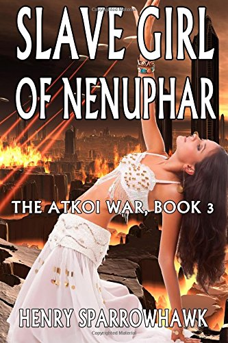 Slave Girl of Nenuphar: The Atkoi horde is advancing into Imperial space.The conquered planets are pillaged, their people killed or sold into slavery. ... commit. (The Atkoi War Trilogy) (Volume 3) ebook