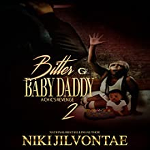 Bitter Baby Daddy 2: A Chic's Revenge Audiobook by Niki Jilvontae Narrated by Cee Scott