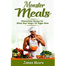 Monster Meals: International Recipes for Skinny Guys Hungry for Bigger Gains