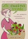 La cucina verde: Die schönsten italienischen Gemüserezepte (Illustrierte Länderküchen / Bilder. Geschichten. Rezepte)