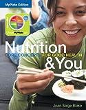 Nutrition & You: Core Concepts for Good Health, MyPlate Edition (Books a la Carte)