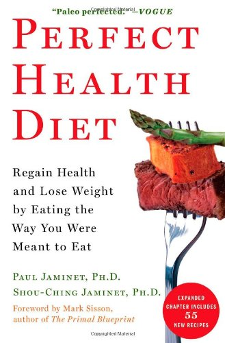 Perfect Health Diet: Regain Health and Lose Weight by Eating the Way You Were Meant to Eat by Paul Jaminet Ph.D., Shou-Ching Jaminet Ph.D.