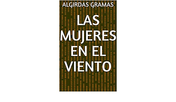 Las mujeres en el Viento (Spanish Edition) - Kindle edition by Algirdas Gramas. Literature & Fiction Kindle eBooks @ Amazon.com.