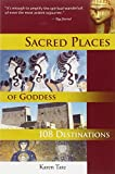 Sacred Places of Goddess: 108 Destinations (Sacred Places: 108 Destinations series)