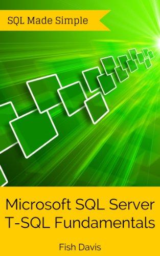 Microsoft SQL Server T-SQL Fundamentals (SQL Made Simple. Book 2) Pdf