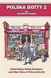 Polska Dotty 2: Polski Sklep, Polish Plumbers, and Other Tales of Poles in the UK