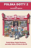 img - for Polska Dotty 2: Polski Sklep, Polish Plumbers, and Other Tales of Poles in the UK book / textbook / text book