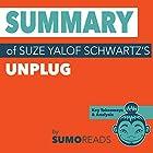 Summary of Suze Yalof Schwartz's Unplug: Key Takeaways & Analysis Hörbuch von  Sumoreads Gesprochen von: Melissa Disney