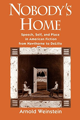 Nobody's Home: Speech, Self, and Place in American Fiction from Hawthorne to DeLillo
