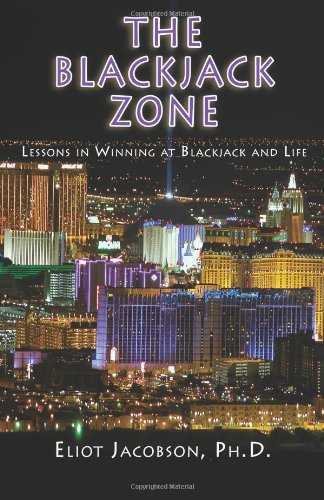 The Blackjack Zone: Lessons in Winning at Blackjack and Life Paperback – August 21, 2011 Eliot Jacobson Ph.D. Blue Point Books 1883423104 Card Games - Blackjack