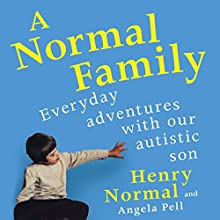 A Normal Family: Everyday Adventures with Our Autistic Son  Audiobook by Henry Normal, Angela Pell Narrated by Henry Normal, Angela Pell