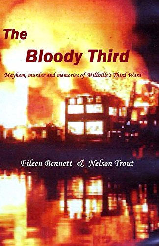 - The Bloody Third: Mayhem, murder and memories of Millville's Third Ward