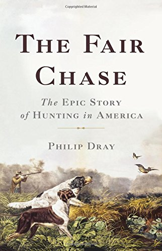 The Fair Chase: The Epic Story of Hunting in America (Best Selling Rifles In America)