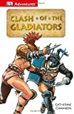 Clash of the Gladiators, Catherine E. Chambers and Dorling Kindersley Publishing Staff, 1465419756