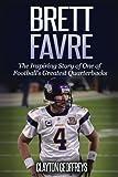 Brett Favre: The Inspiring Story of One of Football's Greatest Quarterbacks (Football Biography Books)