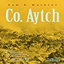 Co. Aytch: The Classic Memoir of the Civil War by a Confederate Soldier Audiobook by Sam R. Watkins Narrated by Pat Bottino