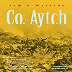 Co. Aytch: The Classic Memoir of the Civil War by a Confederate Soldier | Sam R. Watkins
