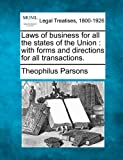 Laws of business for all the states of the Union : with forms and directions for all Transactions, Theophilus Parsons, 1240187165