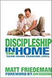 Discipleship in the Home, Matt Friedeman, 0915143178