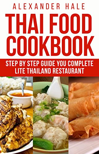 Eat Thai Food for Your Own Good: Thai Food, A Step-by-Step Kitchen Guide by Alexander Hale