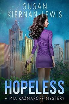 Hopeless (The Mia Kazmaroff Mysteries Book 6) by [Kiernan-Lewis, Susan]