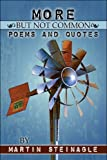 More but Not Common Poems and Quotes, Martin Steinagle, 1608137007