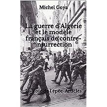 La guerre d'Algérie et le modèle français de contre-insurrection: La Voie de l'épée-Articles (French Edition)