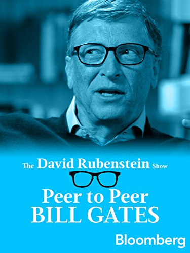 Bill Gates Peer to Peer: The David Rubenstein Show - Bloomberg